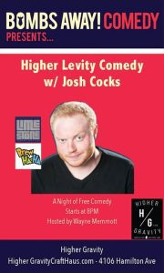 Bombs Away! Comedy: Higher Levity Comedy w/ Josh Cocks @ Higher Gravity | Cincinnati | OH | United States